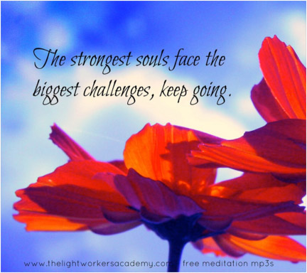 The strongest souls face the biggest challenges keep going.